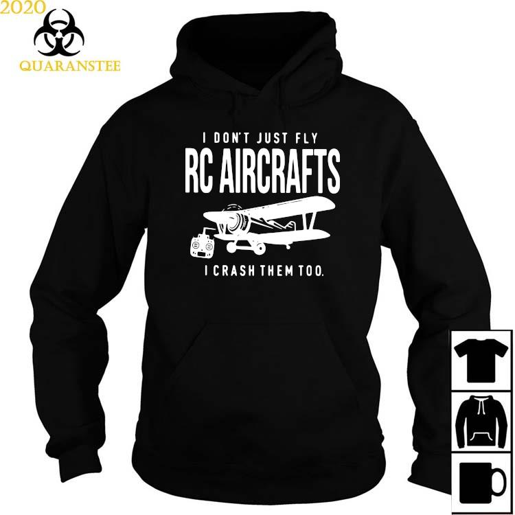 I Don't Just Fly RC Aircrafts I Crash Them Too Shirt Hoodie