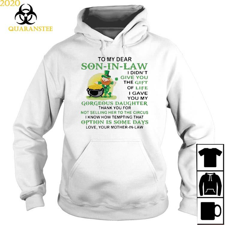 Patrick's Day To My Dear Son In Law I Didn't Give You The Gift Of Life Shirt Hoodie