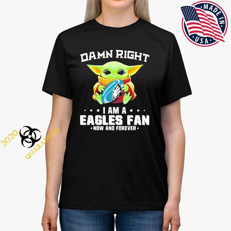 Damn Right I Am A Eagles Fan Now And Forever Baby Yoda Shirt Ladies Tee