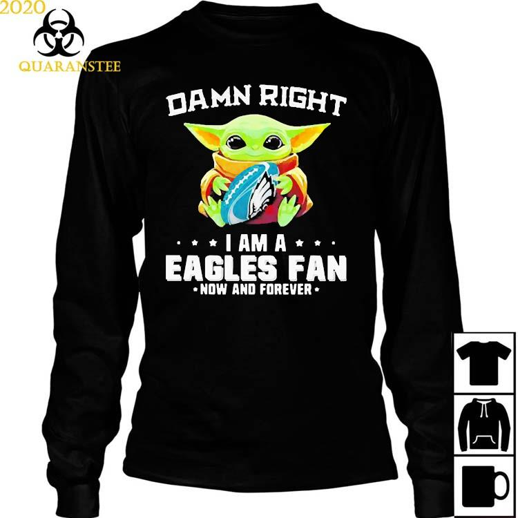 Damn Right I Am A Eagles Fan Now And Forever Baby Yoda Shirt Long Sleeved