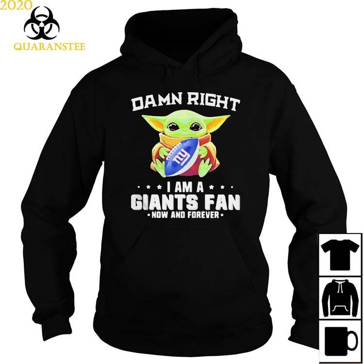 Damn Right I Am A Giants Fan Now And Forever Baby Yoda Shirt Hoodie