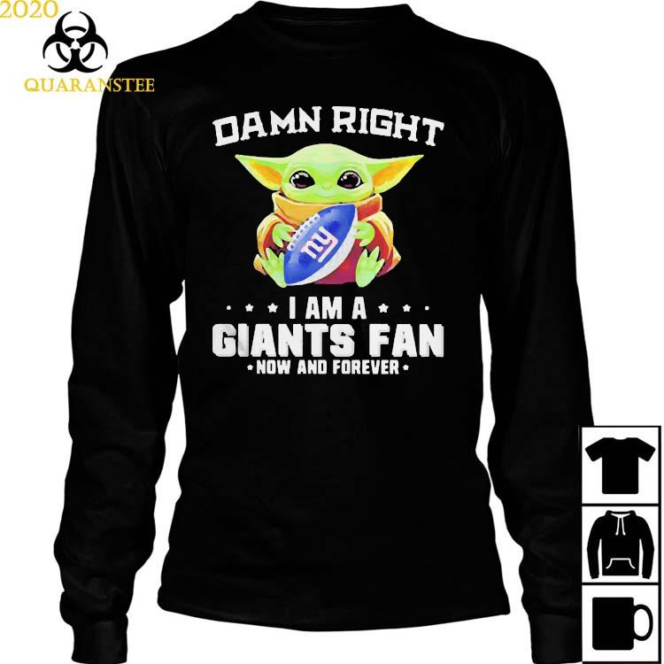 Damn Right I Am A Giants Fan Now And Forever Baby Yoda Shirt Long Sleeved