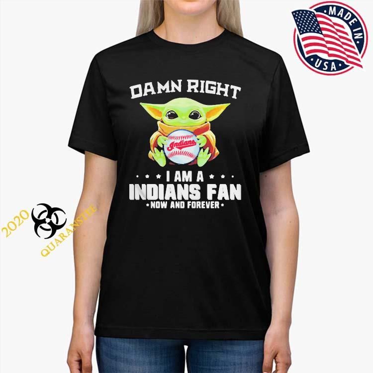 Damn Right I Am A Indians Fan Now And Forever Baby Yoda Shirt Ladies Tee