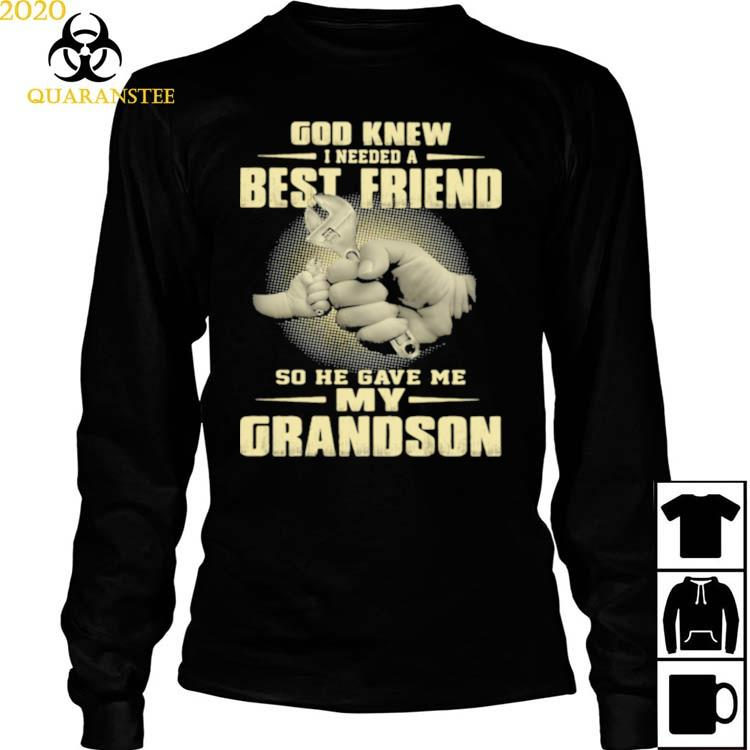 God Knew I Need A Best Friend So He Gave Me My Grandson Shirt Long Sleeved