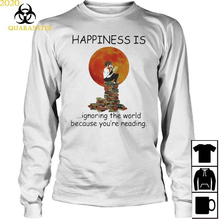 Happinesss Is Ignoring The World Because You're Reading Shirt Long Sleeved