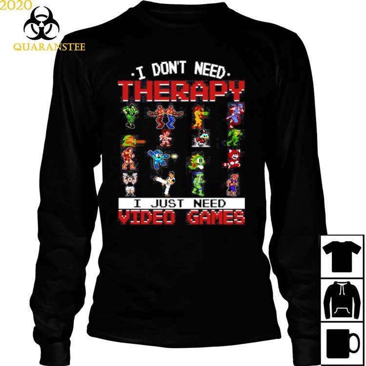 I Don't Need Therapy I Just Need Video Games Shirt Long Sleeved