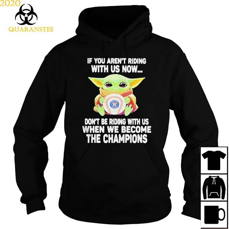 If You Aren't Riding With Us Now Don't Be Riding When We Become The Champions Ast Baby Yoda Shirt Hoodie
