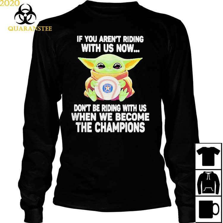 If You Aren't Riding With Us Now Don't Be Riding When We Become The Champions Ast Baby Yoda Shirt Long Sleeved