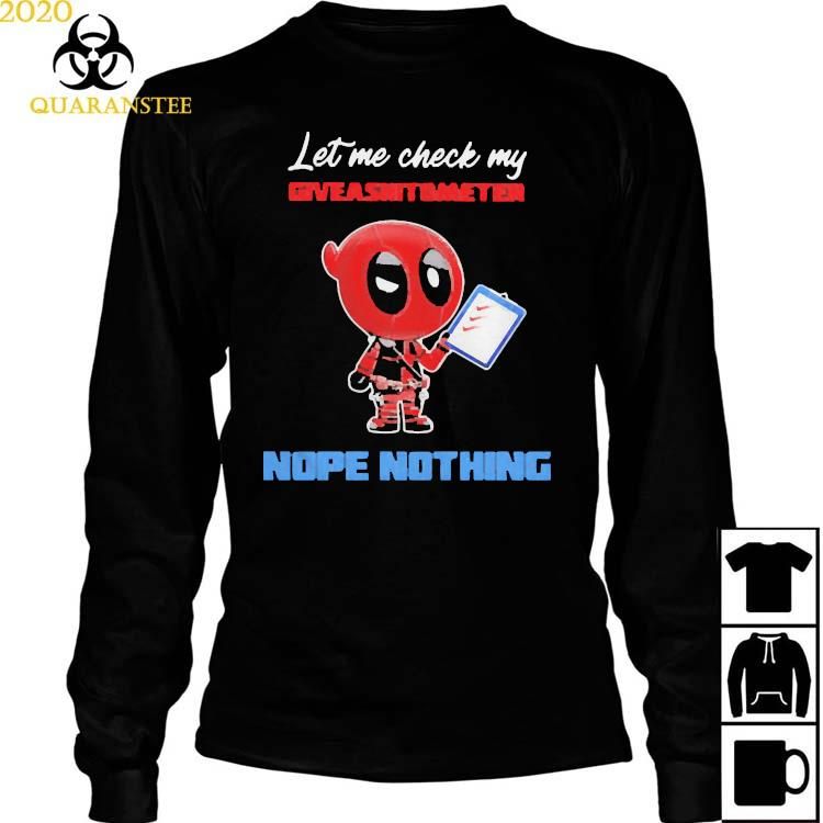 Let E Check My Giveashitometer Nope Nothing Deadpool Shirt Long Sleeved