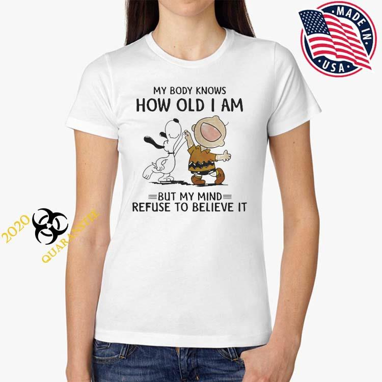 My Body Knows How Old I Am But My Mind Refuse To Believe It Snoopy And Charlie Shirt Ladies Tee