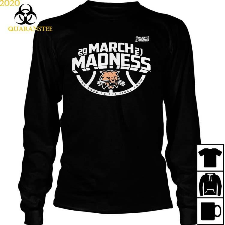 Ohio Bobcats Men's Basketball 2021 March Madness The Road To The Final Four Shirt Long Sleeved