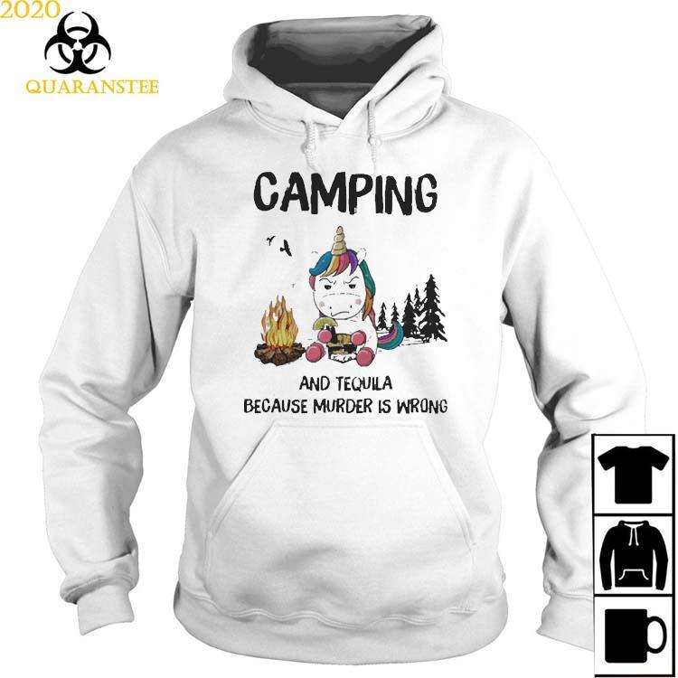 Unicorn Camping And Tequila Because Murder Is Wrong Shirt Hoodie