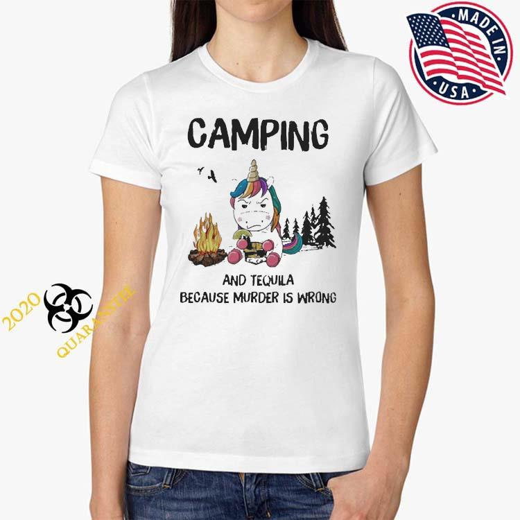 Unicorn Camping And Tequila Because Murder Is Wrong Shirt Ladies Tee