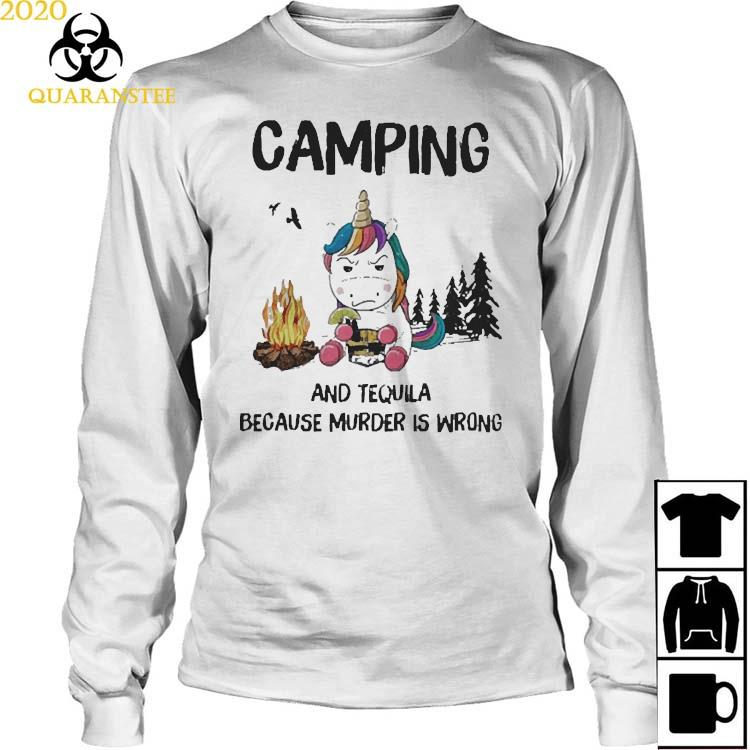 Unicorn Camping And Tequila Because Murder Is Wrong Shirt Long Sleeved