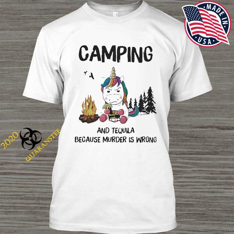 Unicorn Camping And Tequila Because Murder Is Wrong Shirt