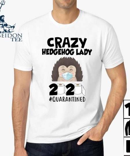 Crazy Hedgehog Lady 2020 Quarantined Shirt