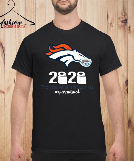 Denver Broncos Mask 2020 The Year When Shit Got Real Quarantined Shirt