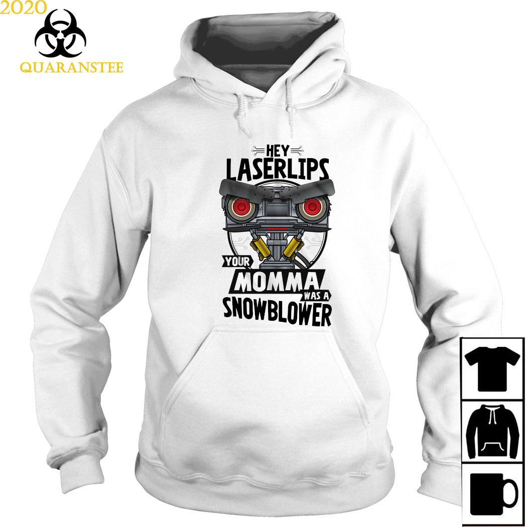 Hey Laser Lips Your Momma Was A Snowblower Shirt Hoodie