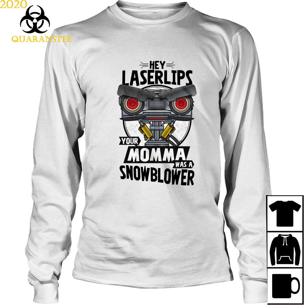 Hey Laser Lips Your Momma Was A Snowblower Shirt Long Sleeved