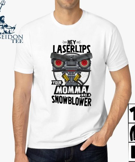 Hey Laser Lips Your Momma Was A Snowblower Shirt