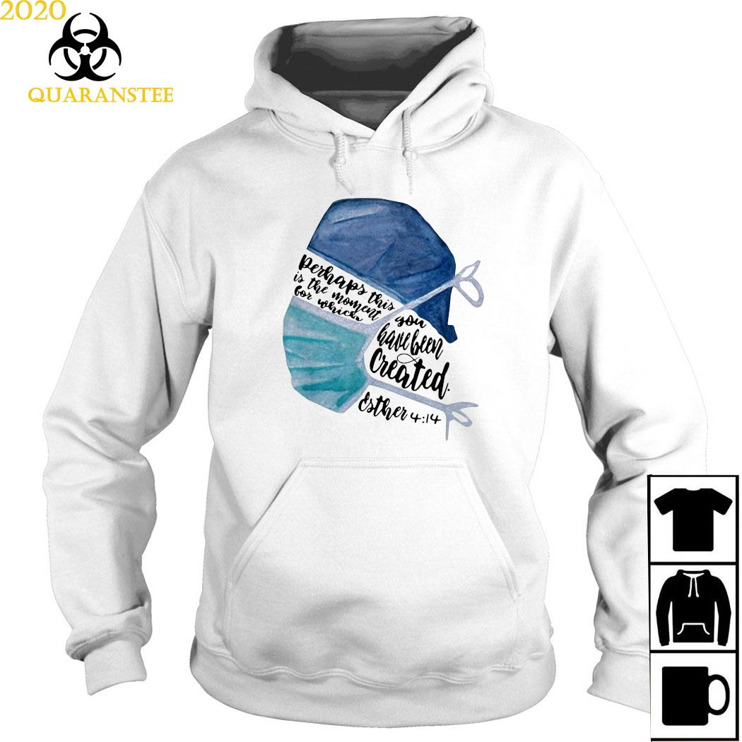 Nurse Perhaps This Is The Moment For Which You Have Been Created Shirt Hoodie