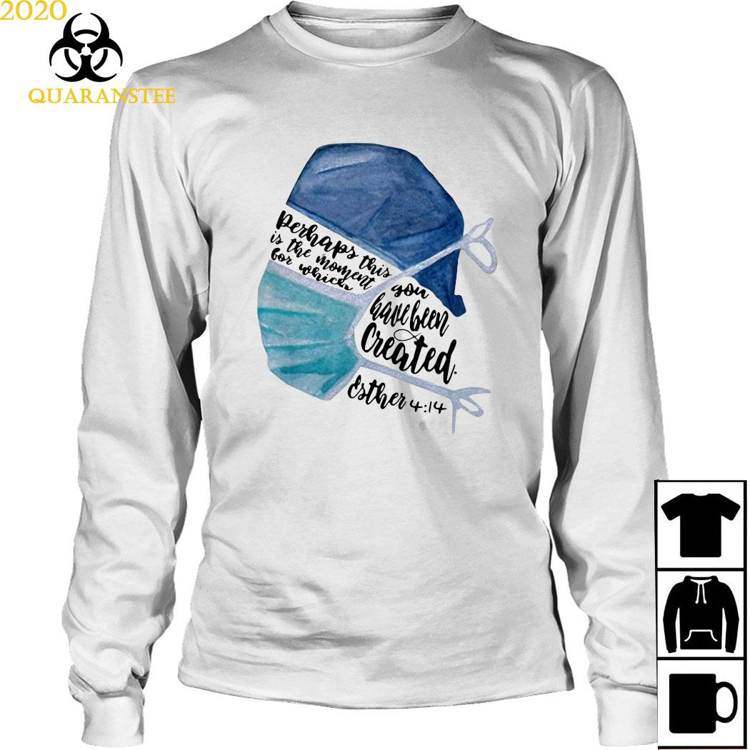 Nurse Perhaps This Is The Moment For Which You Have Been Created Shirt Long Sleeved