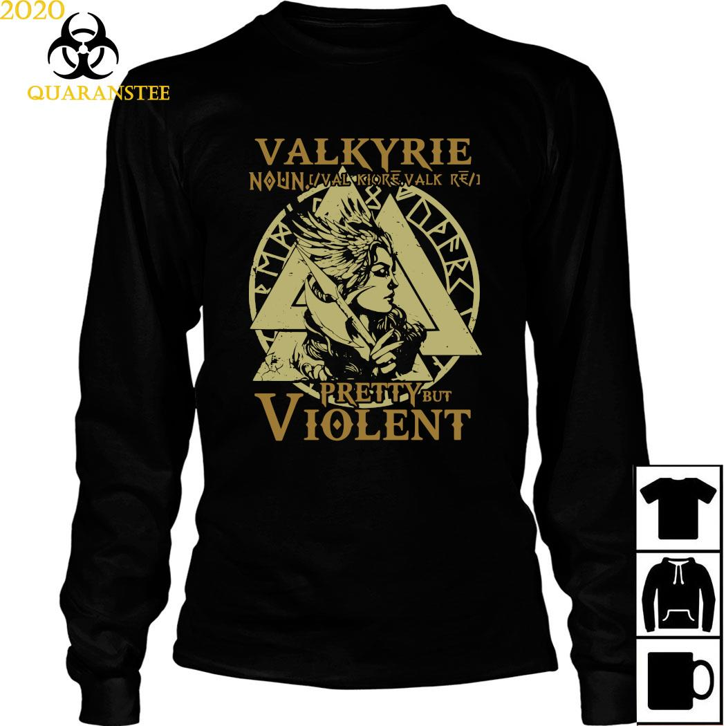 Valkyrie Noun Valk Iore Valk Pretty But Violent Shirt Long Sleeved