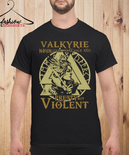 Valkyrie Noun Valk Iore Valk Pretty But Violent Shirt