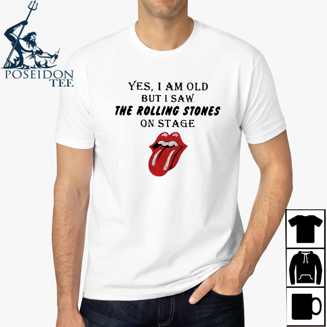 Yes I Am Old But I Saw The Rolling Stoned On Stage Shirt