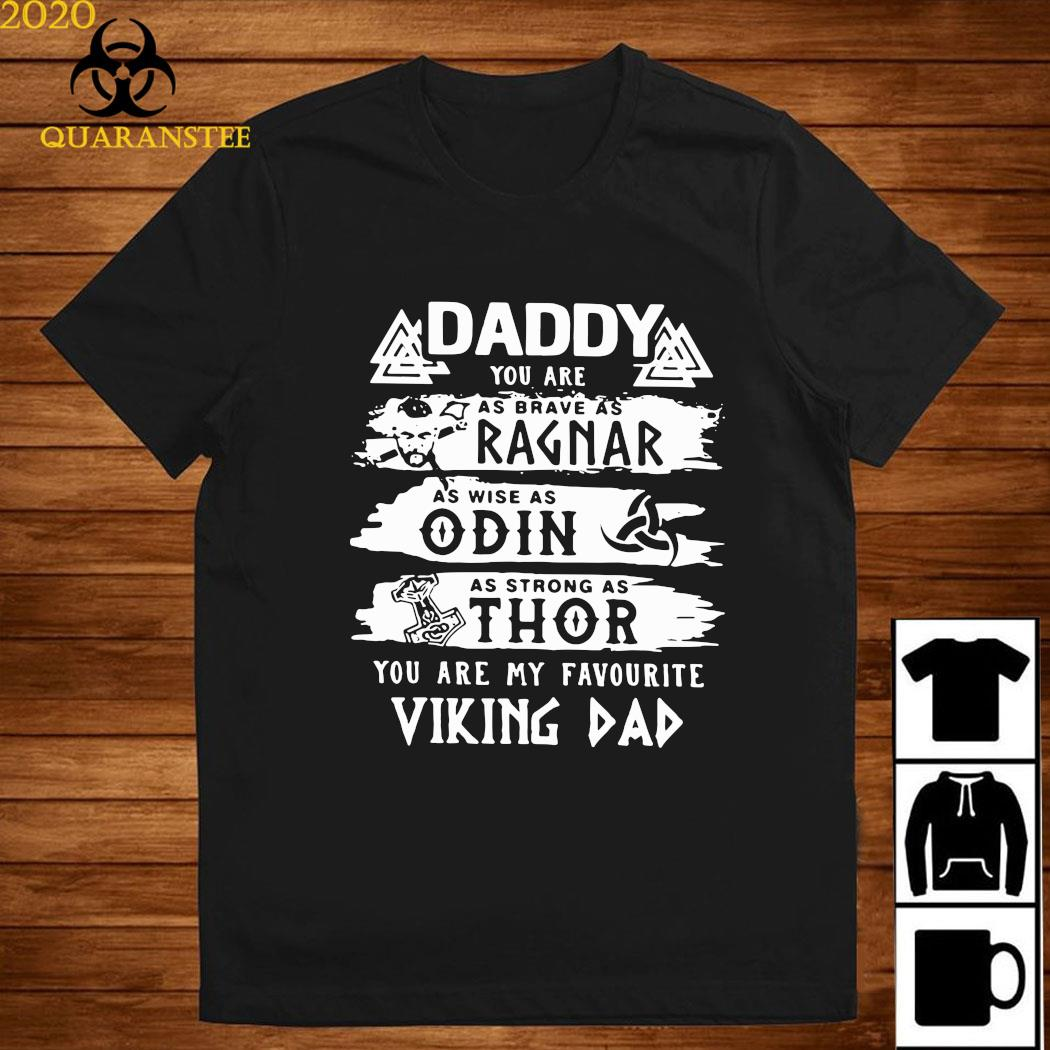 Daddy You are as brave as Ragnar as wise as Odin as strong as Thor Viking Dad shirt