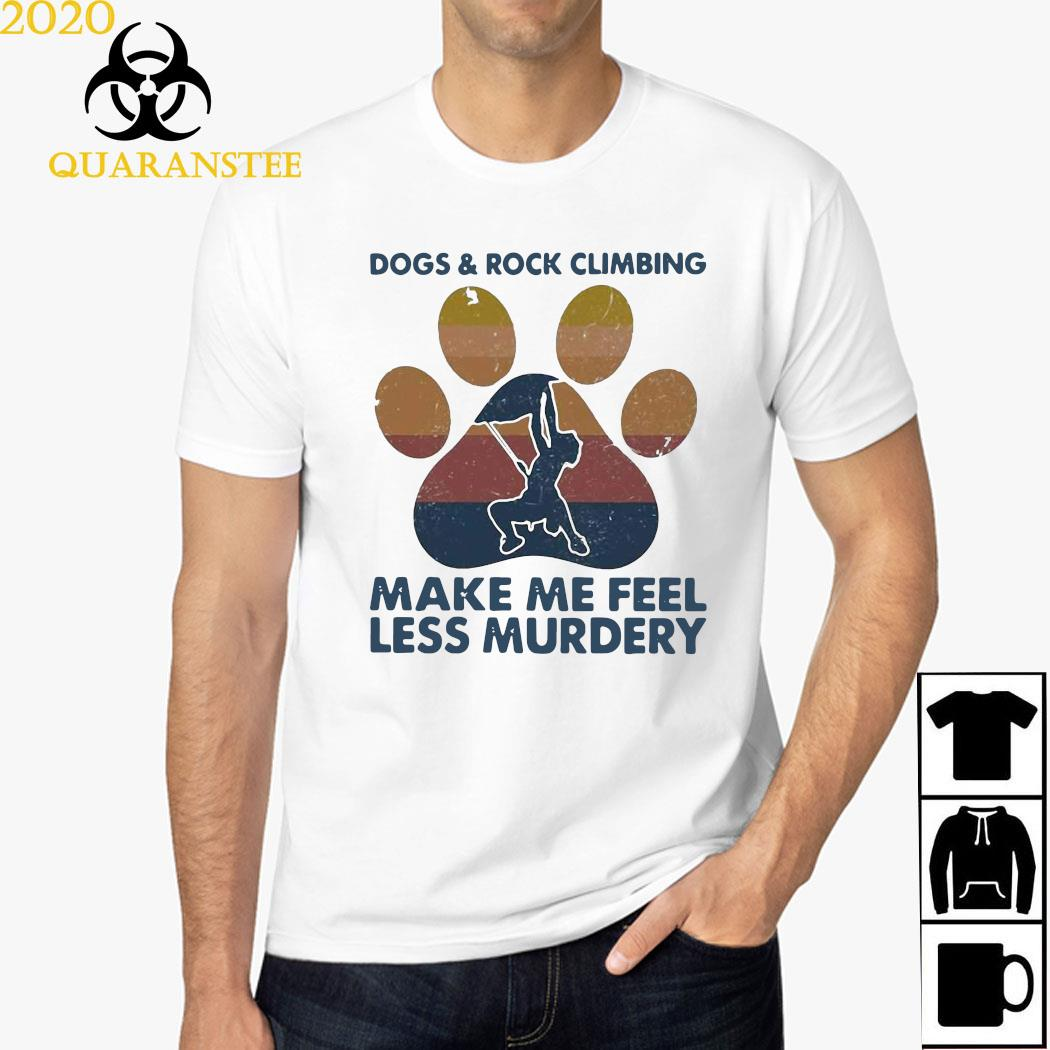 Dogs And Rock Climbing Make Me Feel Less Murdery Paw Vintage Shirt