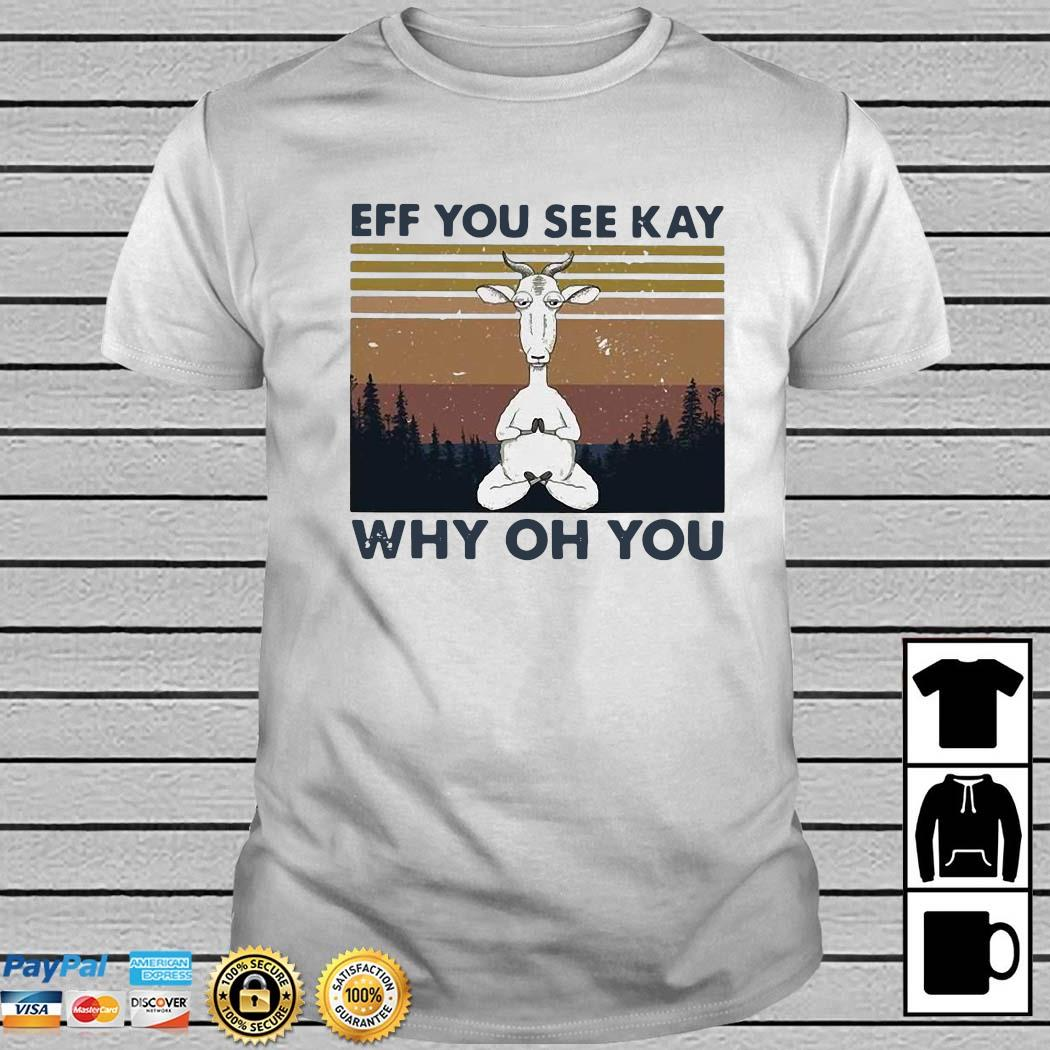Eff You See Kay Why Oh You Goat Yoga Vintage Shirt