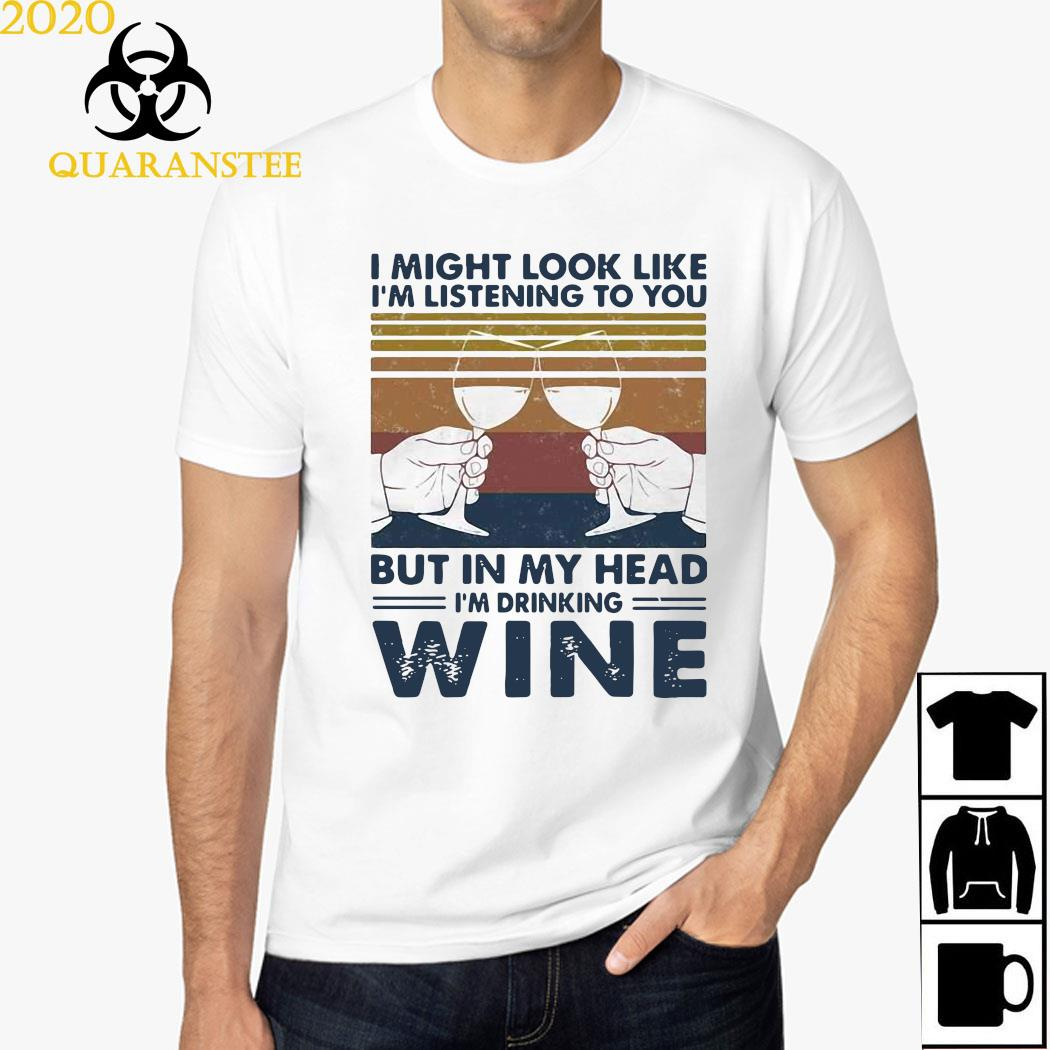 I Might Look Like I'm Listening To You But In My Head I'm Drinking Wine Vintage Shirt