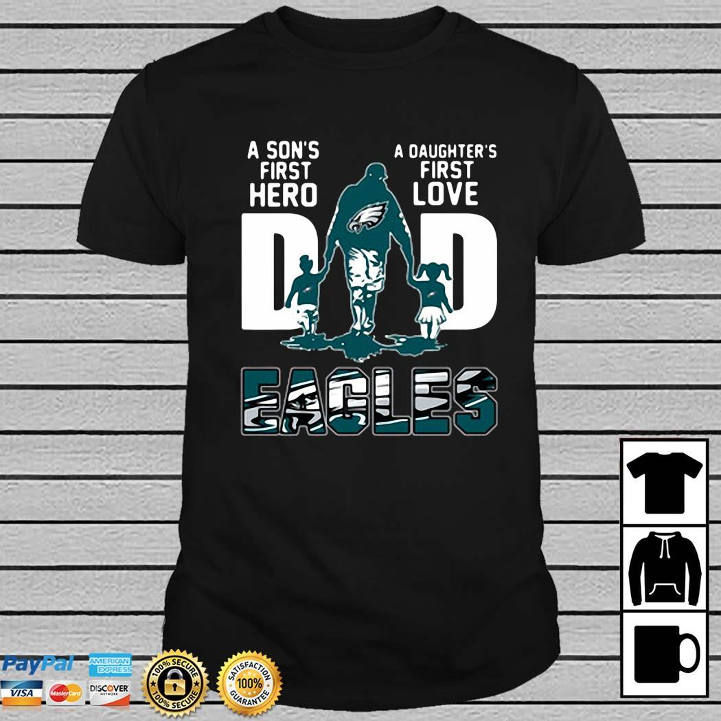 Philadelphia Eagles Dad A Son's First Hero A Daughter's First Love Shirt