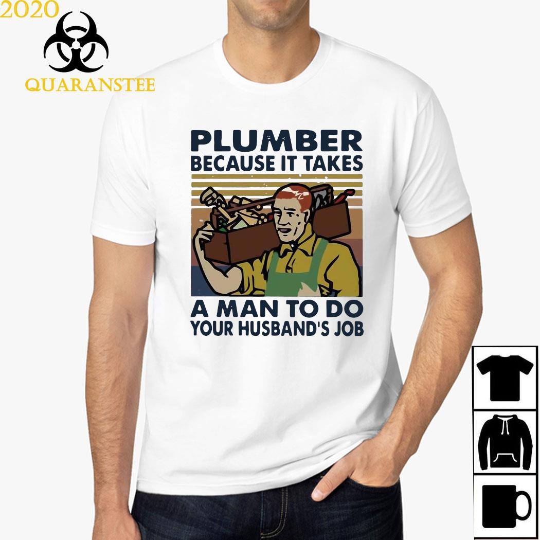 Plumber Because It Takes A Man To Do Your Husband's Job Vintage Shirt