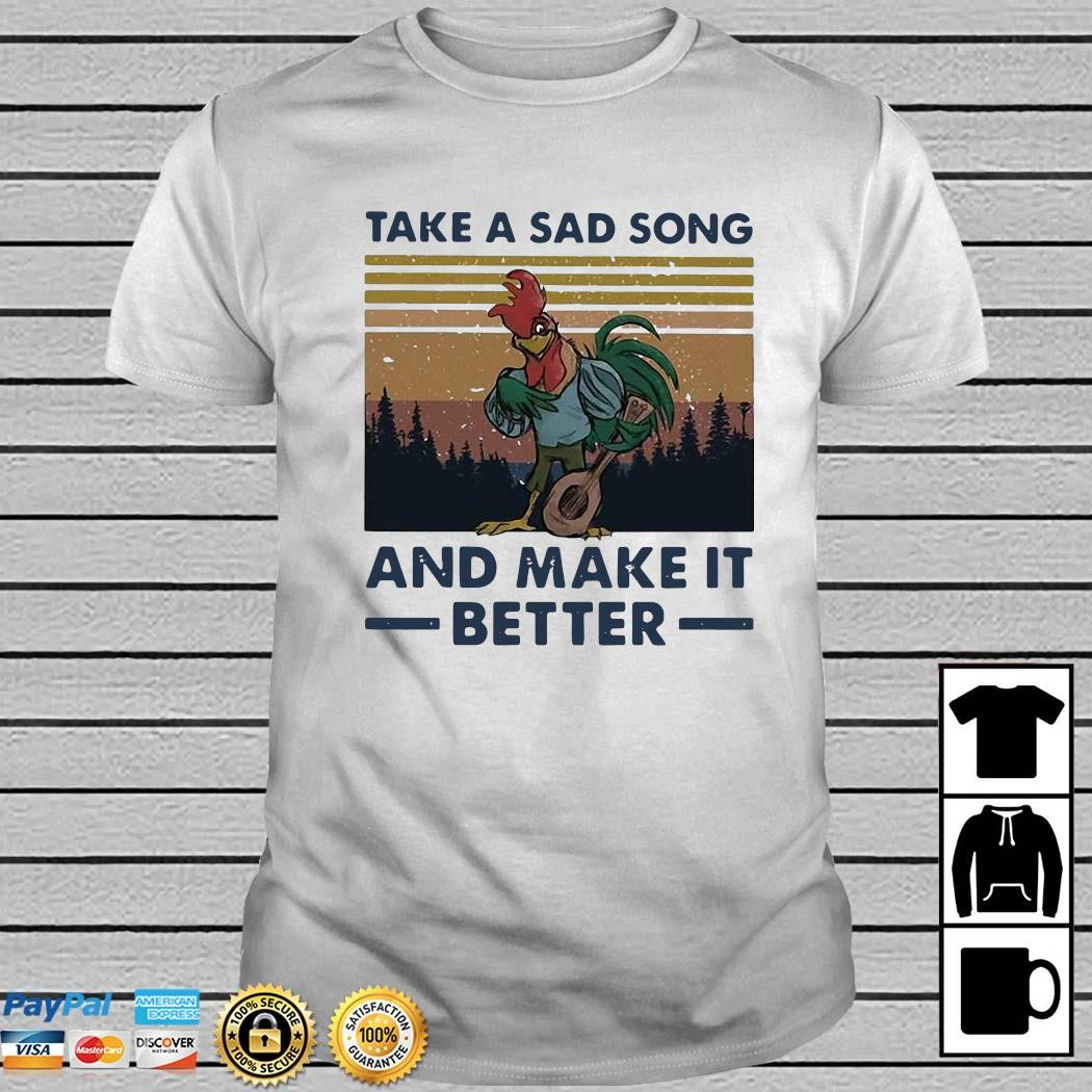 Take A Sad Song And Make It Better Chicken Vintage Shirt