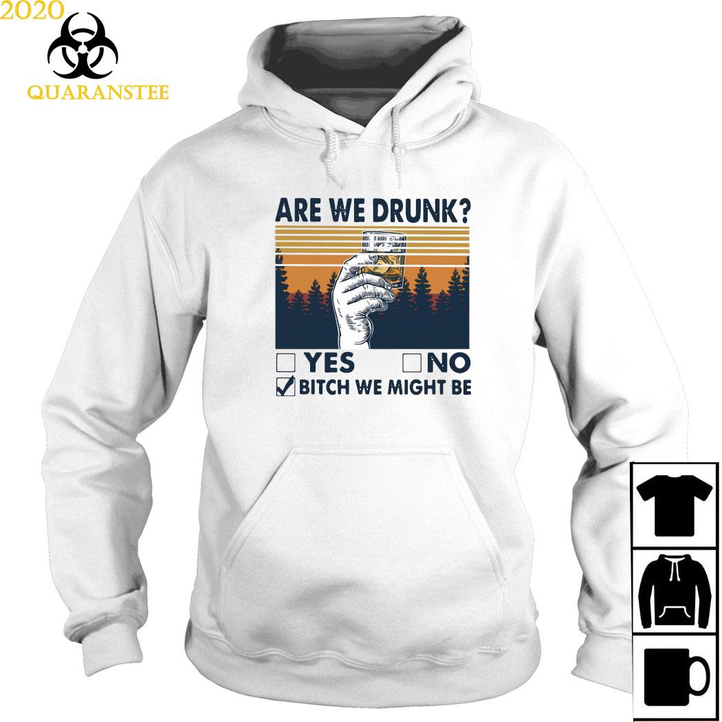 Are We Drunk Yes No Bitch We Might Be Vintage Shirt Hoodie