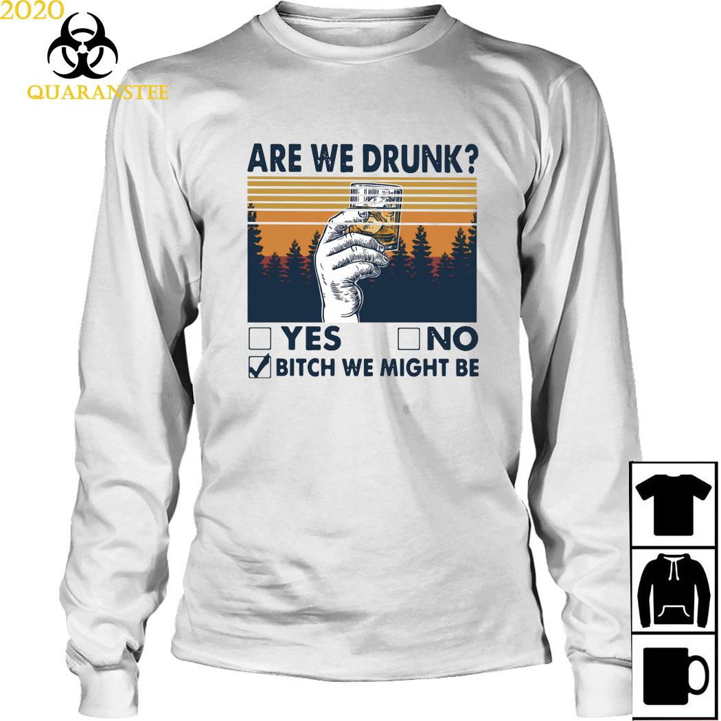 Are We Drunk Yes No Bitch We Might Be Vintage Shirt Long Sleeved