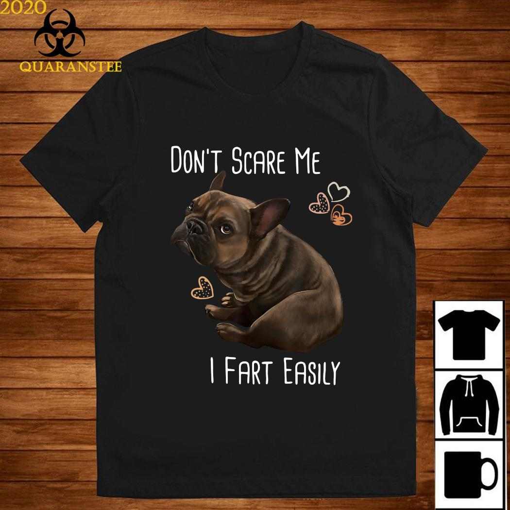 Bulldog Don't Scare Me I Fart Easily Shirt