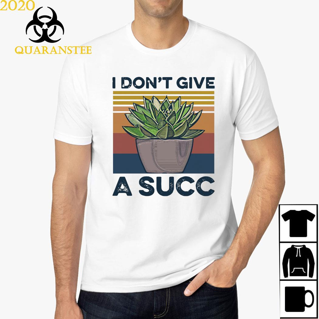 Garden I Don't Give A Succ Shirt