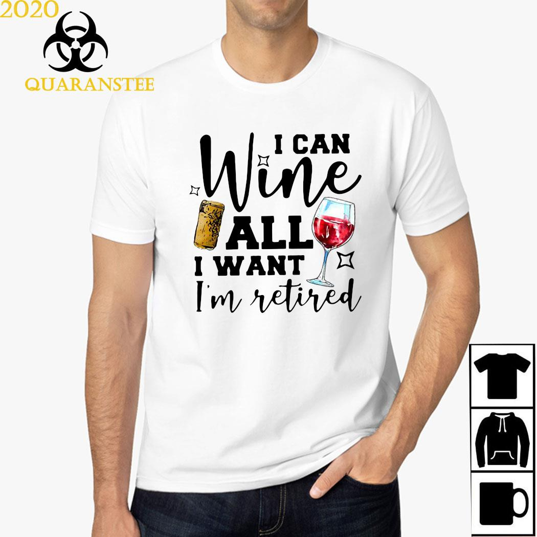 I Can Wine All I Want I'm Retired Shirt