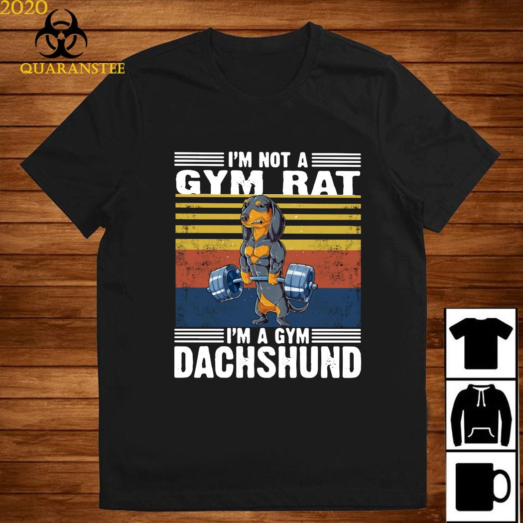 I'm Not A Gym Rat I'm A Gym Dachshund Vintage Shirt