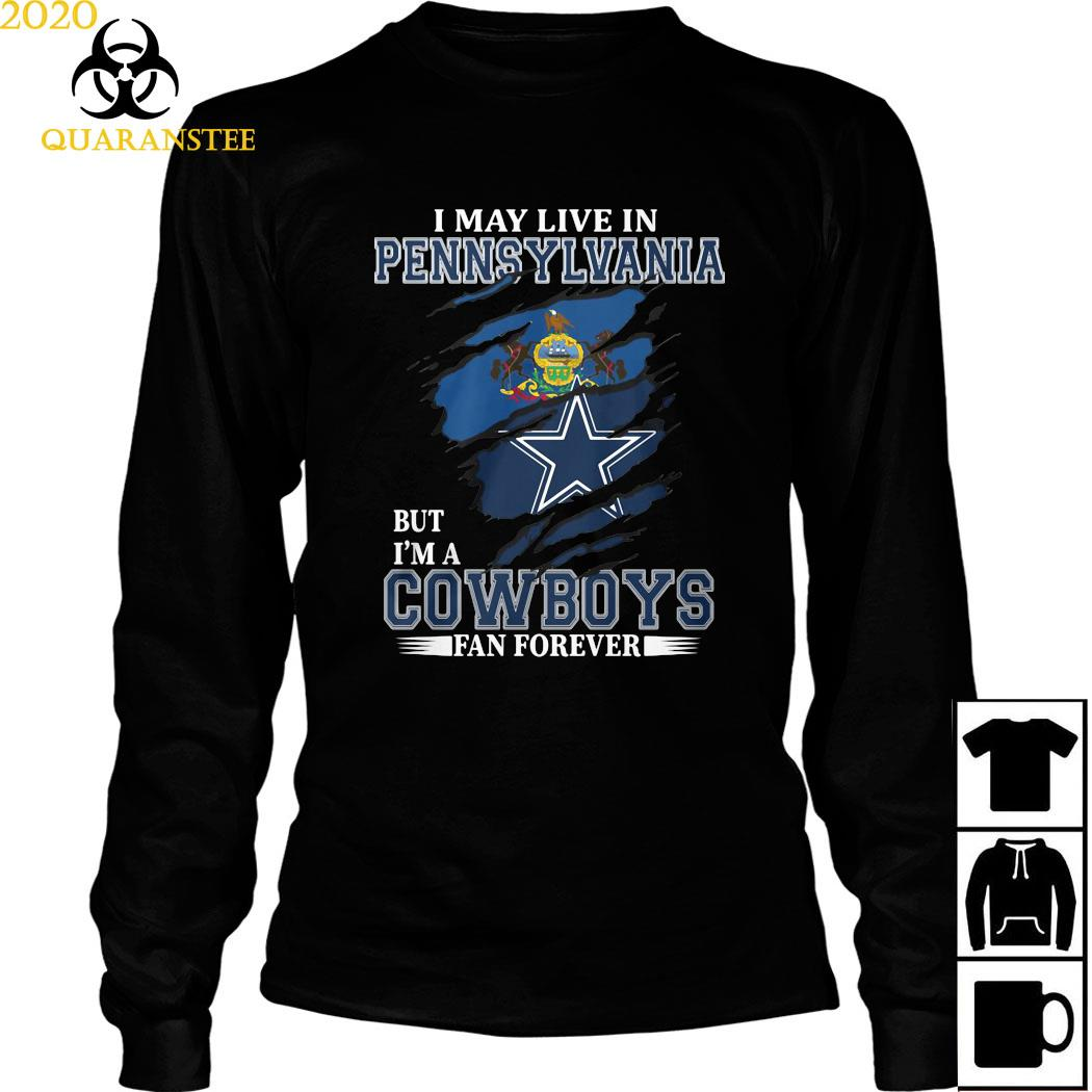 I May Live In Pennsylvania But I'm A Cowboys Fan Forever Shirt Long Sleeved