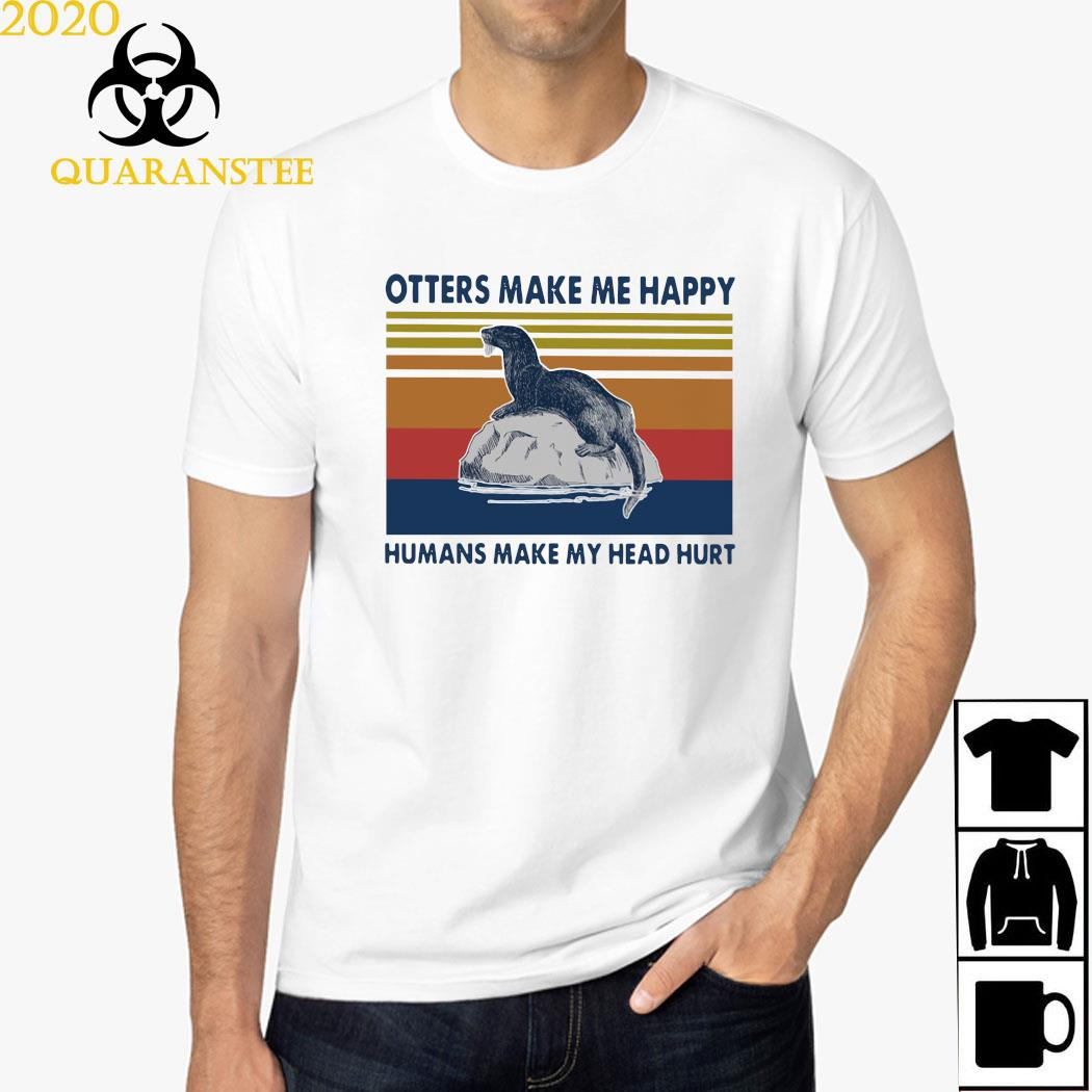 Otters Make Me Happy Humans Make My Head Hurt Vintage Shirt