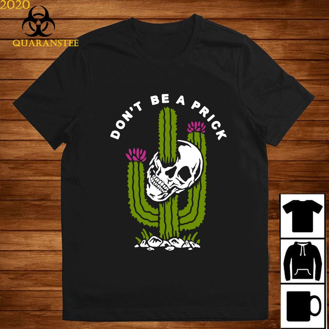 Skull Don't Be A Prick Cactus Shirt