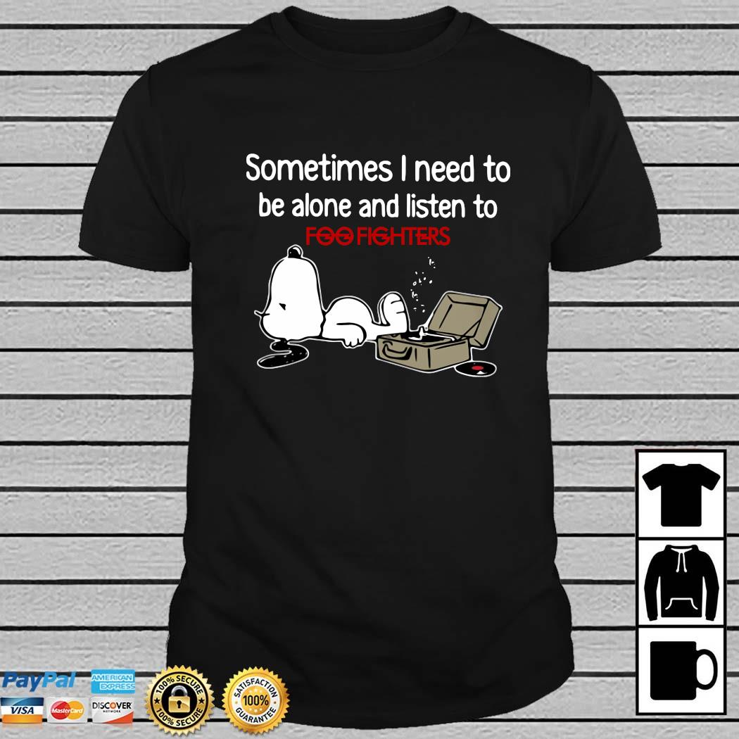 Snoopy Sometimes I Need To Be Alone And Listen To Foofighters Shirt