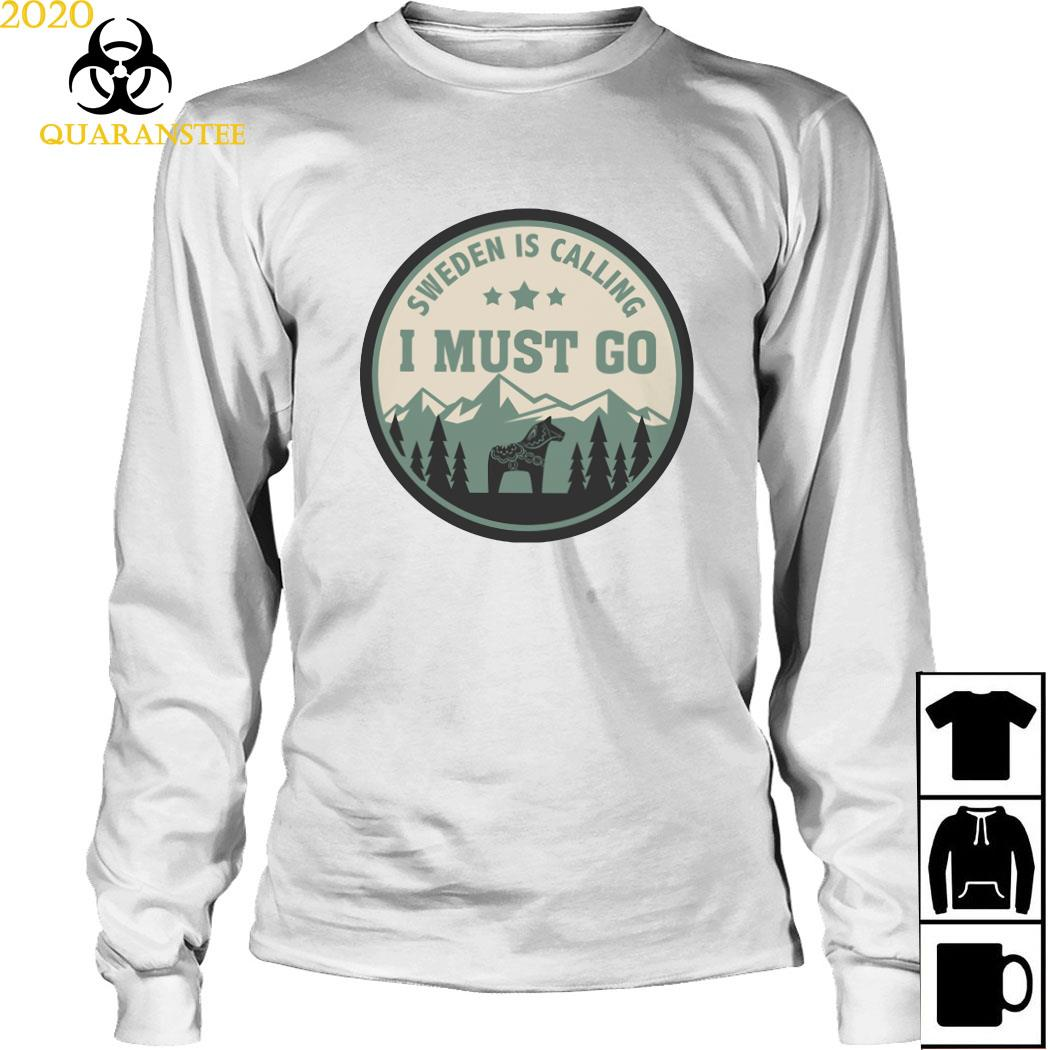 Sweden Is Calling And I Must Go Shirt Long Sleeved