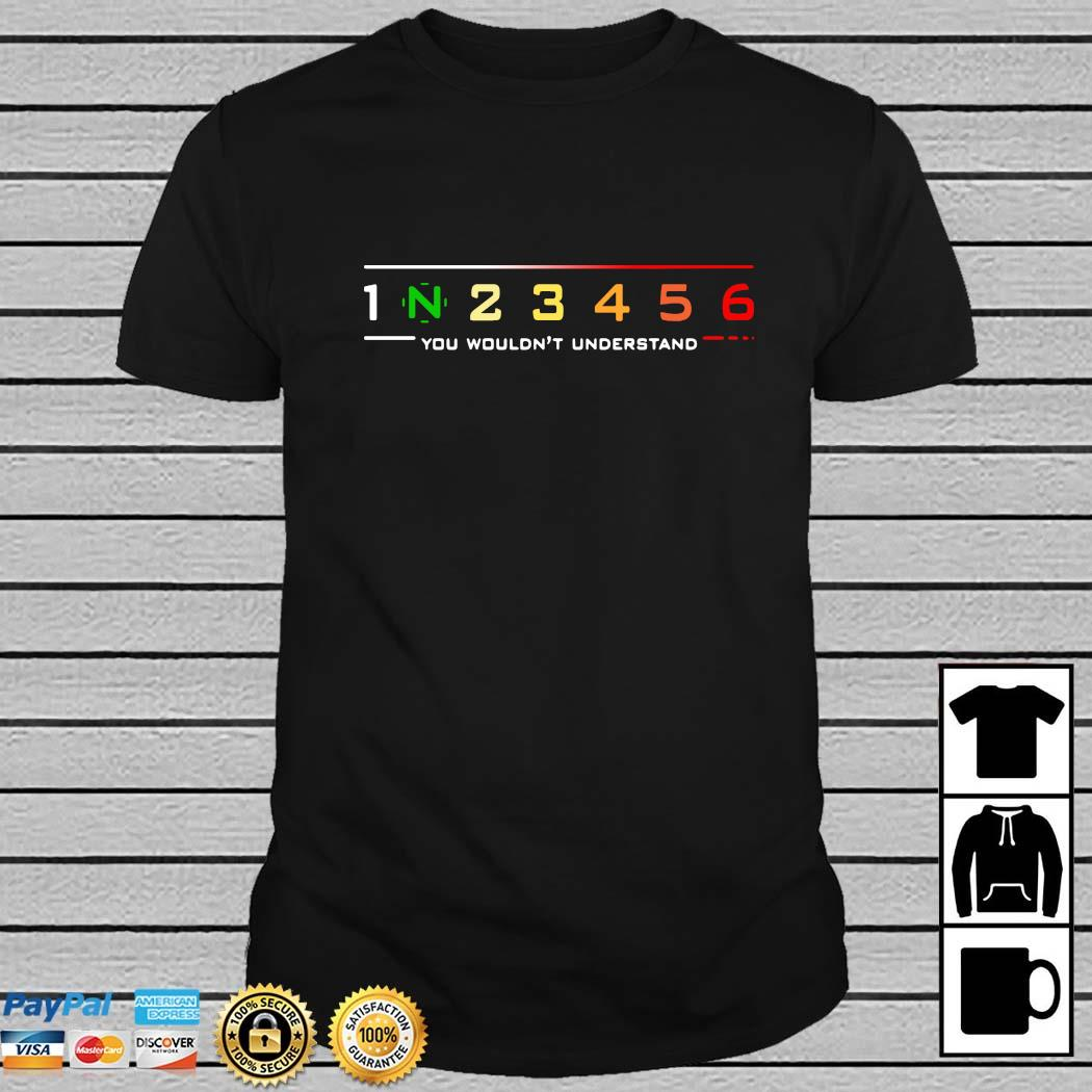 1 N 2 3 4 5 6 You Wouldn't Understand Shirt