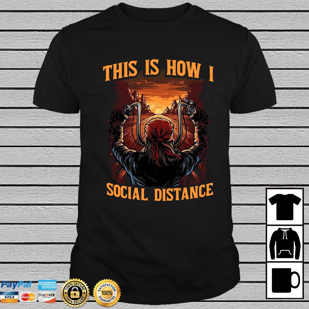 Motorcycle This Is How I Social Distance Shirt