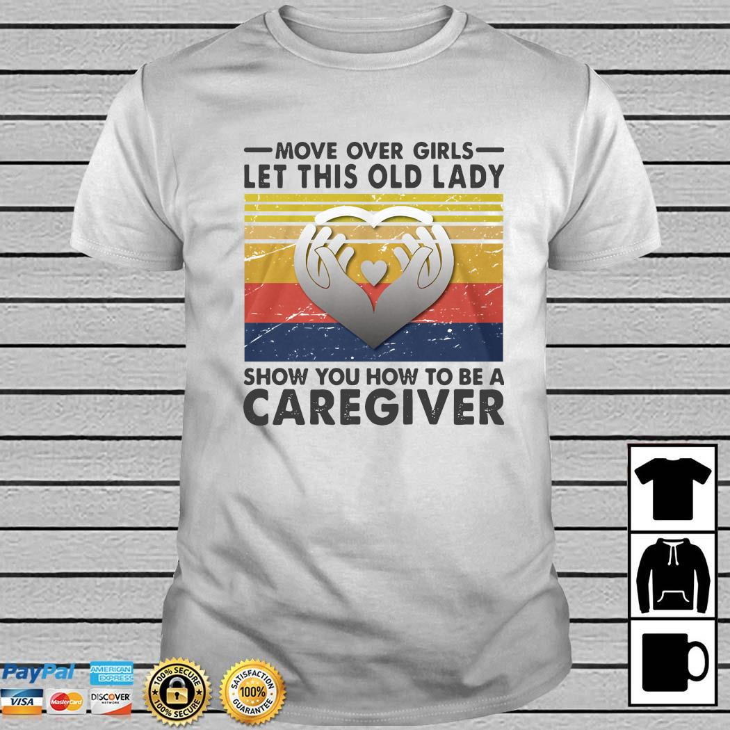 Move Over Girls Let This Old Lady Show You To Be A Caregiver Vintage Shirt